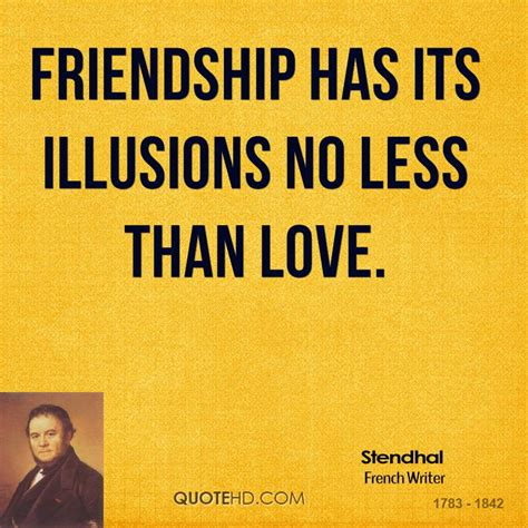 No Its Not An Illusion by Stendhal Friendship Quotes Quotehd