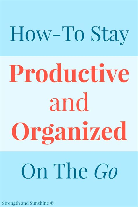 how to your to stay with you how to stay productive organized on the go