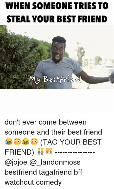 My Best Friend Meme - when someone tries to steal your best friend my best frid