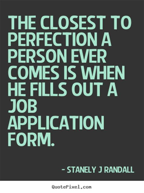 picture stanley j randall quote about perfection the closest to perfection a person comes stanely j