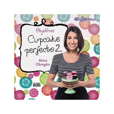 objetivo cupcake perfecto 2 8403514166 objetivo cupcake perfecto 2 alma s cupcakes