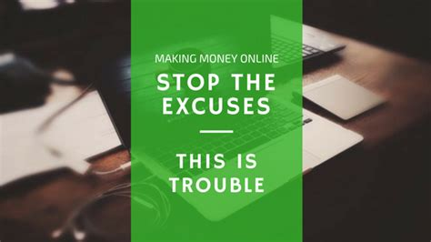can t make money online due to equipment you mean excuses this is trouble - Can T Make Money Online