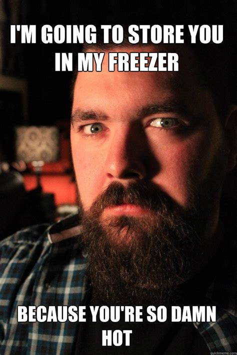 Your Sexy Memes - i m going to store you in my freezer because you re so