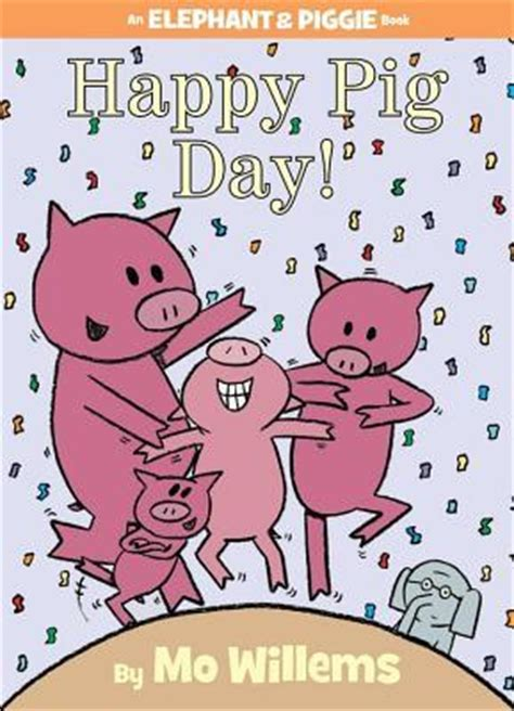 happy pig day elephant amp piggie 16 by mo willems