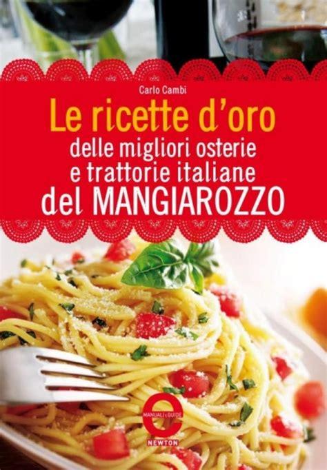 la cucina italiana ricette d oro le ricette d oro delle migliori osterie e trattorie