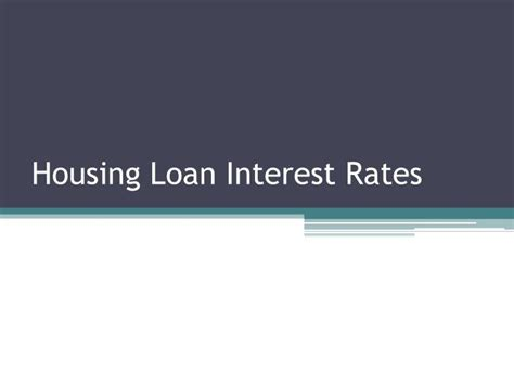 housing loan rate of interest ppt housing improvement loan interest rates powerpoint