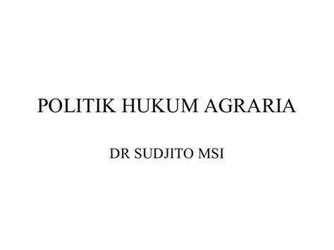 Hukum Agraria Jilid 1 politik hukum agraria sudjito