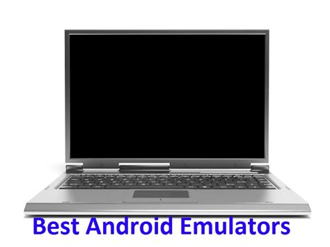 best android emulators 8 best android emulators for pc windows 7 8 10 free