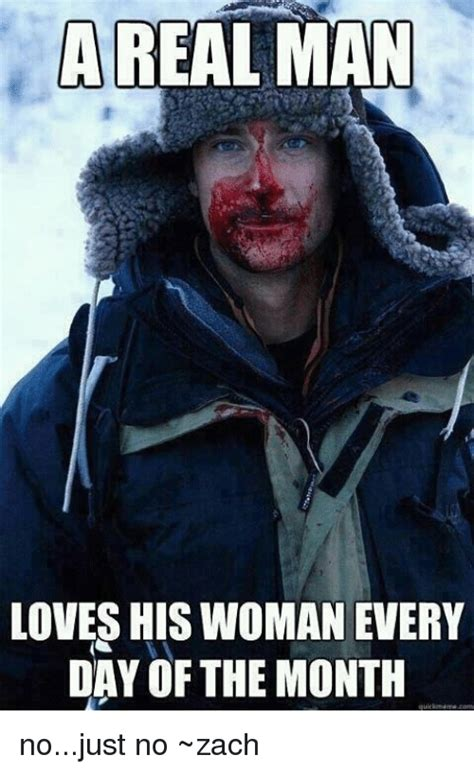 A Real Man Meme - 25 best memes about a real man loves his woman every day