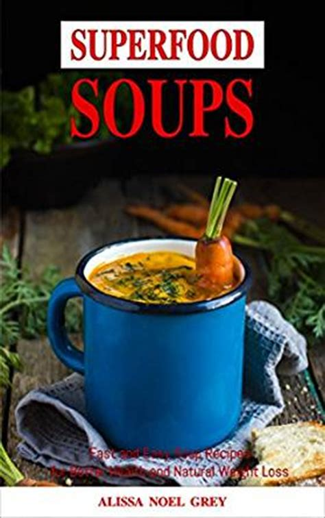 Soup Detox Ms by Superfood Soups Fast And Easy Soup And Broth Recipes For