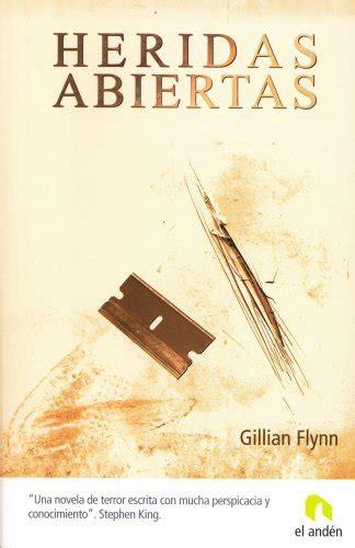 libro heridas abiertas ver tema heridas abiertas gillian flynn 161 161 193 brete libro foro sobre libros y autores
