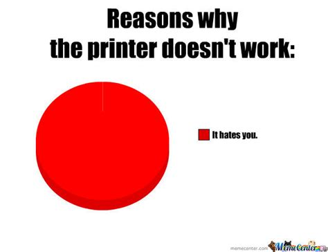 Printer Meme - why the printer doesn t work by aed meme center