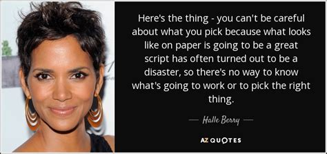 what s the best way to make careful decisions hbs halle berry quote here s the thing you can t be careful