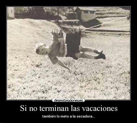 imagenes terminan vacaciones si no terminan las vacaciones desmotivaciones