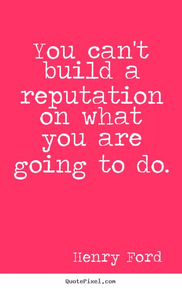 What Are You Going To Do On This Sunday by Motivational Quotes You Can T Build A Reputation On What