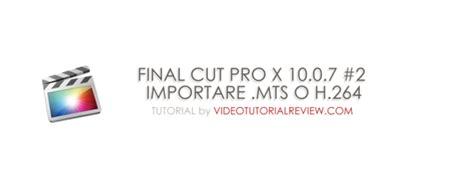 final cut pro x 10 2 tutorial final cut pro x 10 0 7 2 import avchd mts
