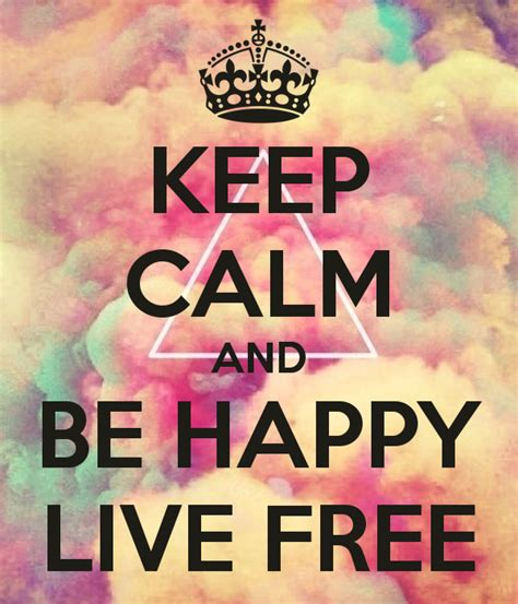 imagenes de keep calm and be happy keep calm and be happy live free poster su morenito 19