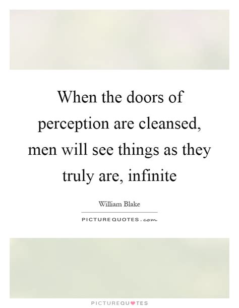 The Doors Of Perception Quotes by When The Doors Of Perception Are Cleansed Will See Things Picture Quotes