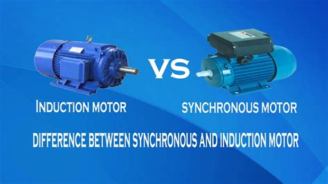 induction and synchronous motor induction motor vs synchronous motor difference between