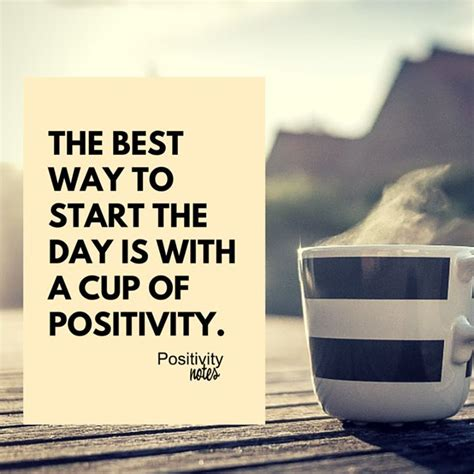 What A Way To Start A Day the best way to start the day is with a cup of positivity