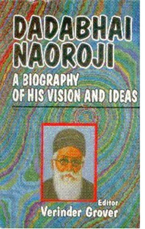 dadabhai naoroji biography in english dadabhai naoroji a biography of his vision and ideas by