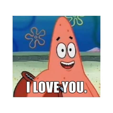 Meme Generator Love - happily oblivious patrick i love you meme generator