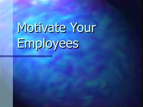 Who Motivate You In Your Search And Provide Moral Support Are Members Of Your Motivate Your Employees