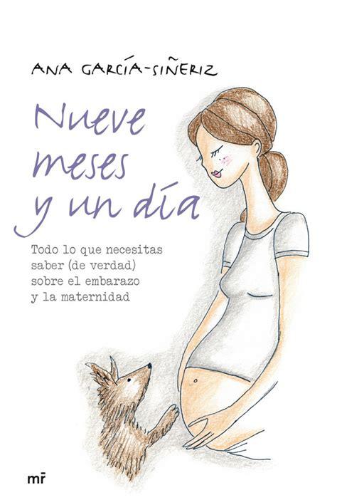 libro la maternidad y el nueve meses y un d 237 a todo lo que necesitas saber de verdad del embarazo y la maternidad