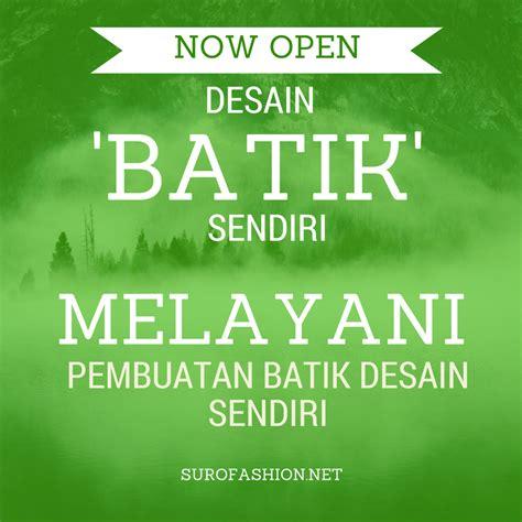 desain batik sendiri buat batik desain sendiri suro fashion batik indonesia