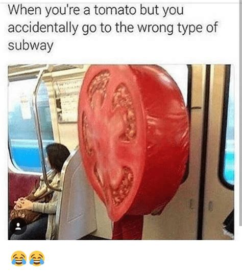 When You Go To The What Do You Indulge In by When You Re A Tomato But You Accidentally Go To The Wrong