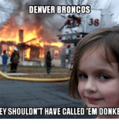 Denver Broncos Meme - denver broncos 38 eyshouldnt have called em donke denver