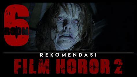 film rekomendasi horror 6 rekomendasi film horor yang harus kamu tonton ft ezra