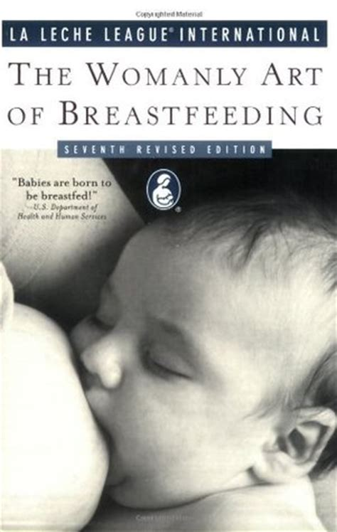 the womanly art of the womanly art of breastfeeding by la leche league international