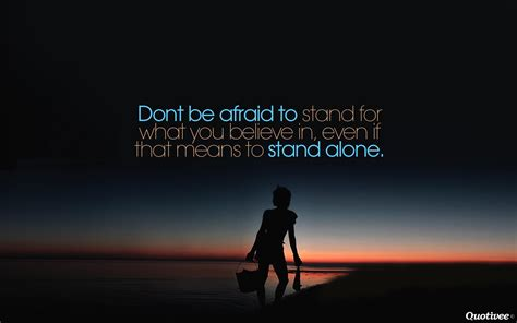 dont  afraid  stand  inspirational quotes quotivee