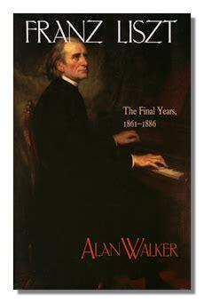 liszt biography alan walker classical net review walker franz liszt
