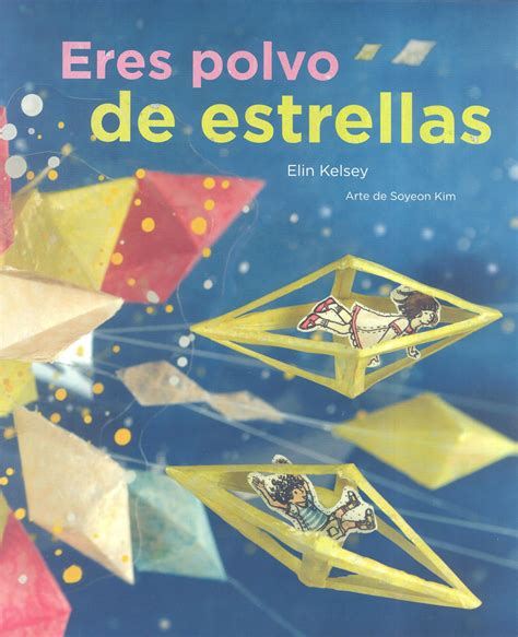 eres polvo de estrellas kelsy elin kim soyeon libro en papel 9788494157851