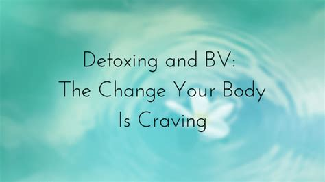 Detox Cleanse For Bv by How A Simple Detox Can Cure Bv On Fyre