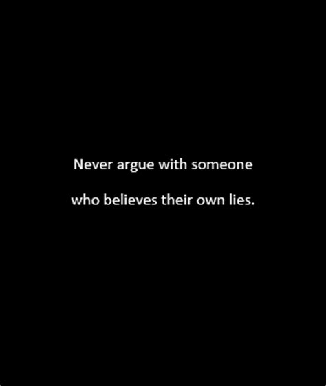 Never argue with someone who believes their own lies ...