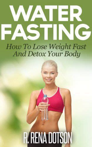 Detox Your Book by Water Fasting How To Lose Weight Fast And Detox Your