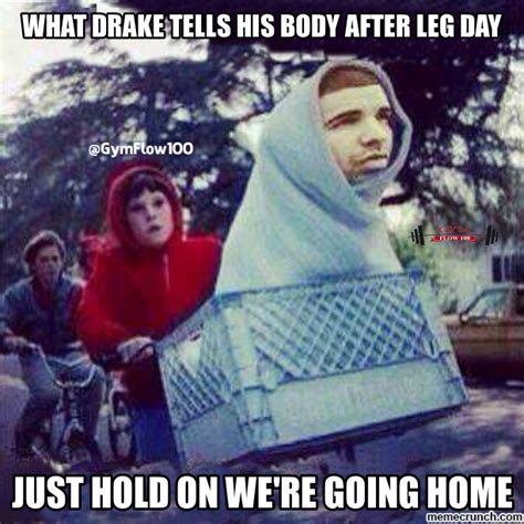 After Leg Day Meme - what drake tells his body after leg day