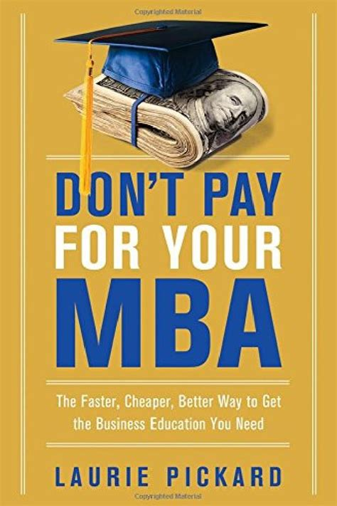 Pay Out Of Mba by Secrets To A Debt Free Business Education And The Career