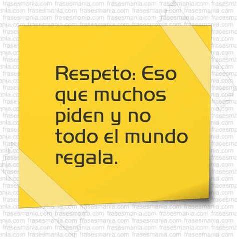 imagenes y frases de amor y respeto respeto eso que muchos piden y no todo el frases