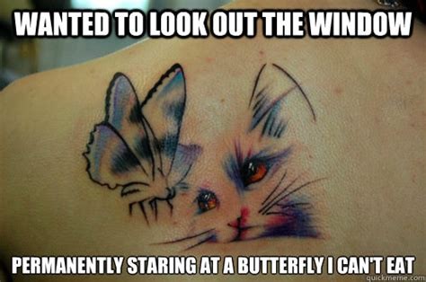 butterfly tattoo meme wanted to look out the window permanently staring at a