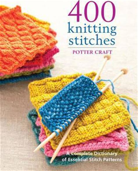 knitting on the net stitches 400 knitting stitches a complete dictionary of essential