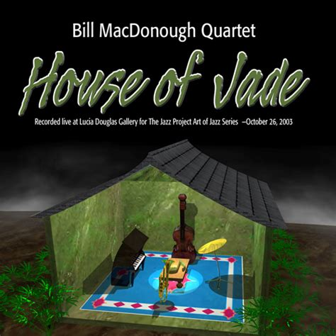 house of jade house of jade by bill macdonough quartet the jazz project
