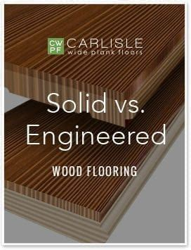 Solid vs. Engineered   Carlisle Wide Plank Floors