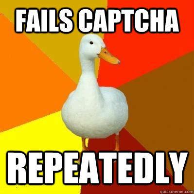 Captcha Meme - fails captcha repeatedly tech impaired duck quickmeme