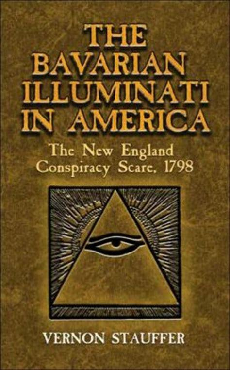 illuminati america bavarian illuminati in america the new conspiracy