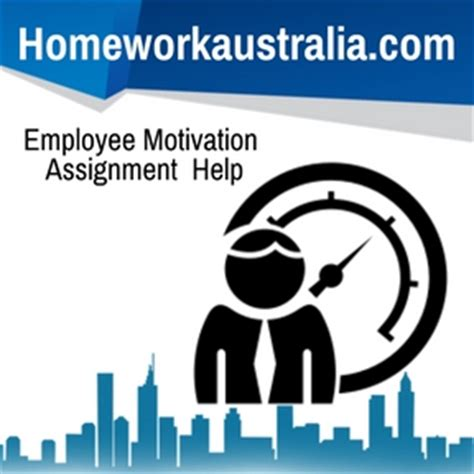 Motivation Assignment Mba by Employee Motivation Assignment Help And Homework Help