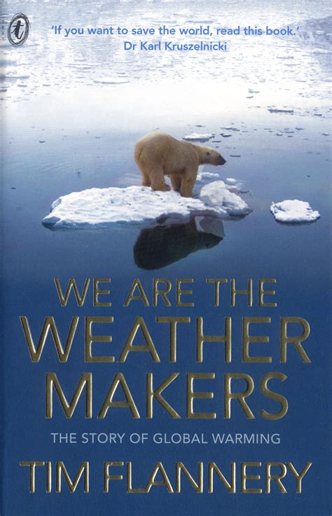 The Weather Makers Tim Flannery text publishing we are the weather makers the story of